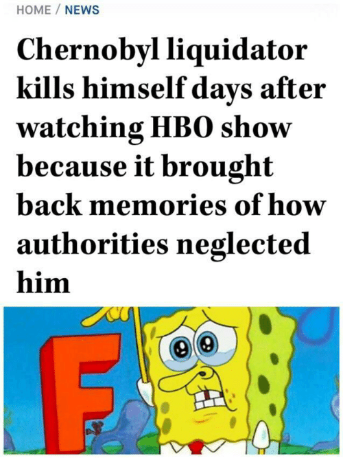 Hbo, News, and Home: HOME/NEWS  Chernobyl liquidator  kills himself days after  watching HBO show  because it brought  back memories of how  authorities neglected  him