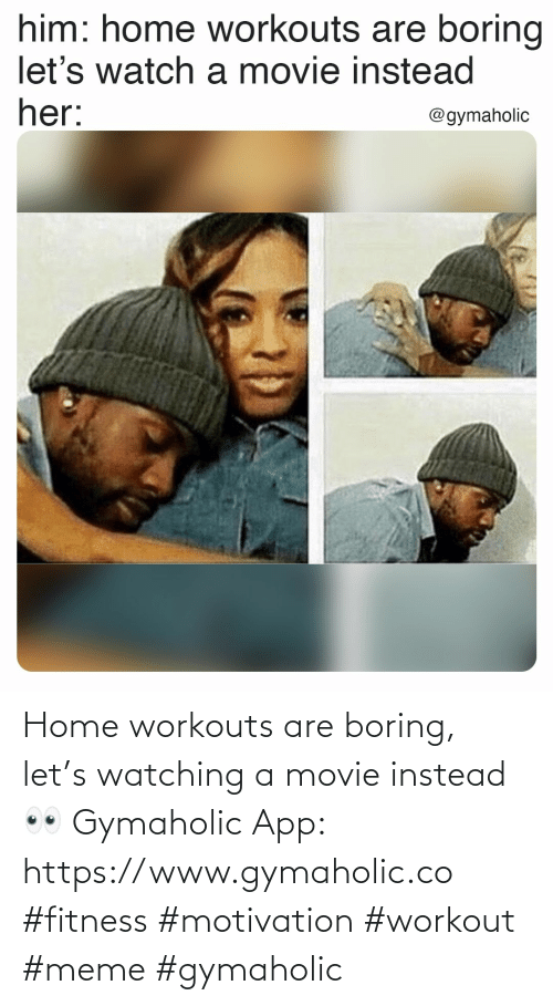 Workout Meme: Home workouts are boring, let's watching a movie instead 👀  Gymaholic App: https://www.gymaholic.co  #fitness #motivation #workout #meme #gymaholic