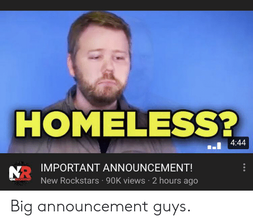rockstars: HOMELESS?  4:44  NIMPORTANT ANNOUNCEMENT!  New Rockstars 90K views 2 hours ago  EWOKSTA Big announcement guys.