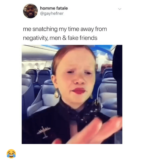Fake, Friends, and Time: homme fatale  @gayhefner  me snatching my time away from  negativity, men & fake friends 😂