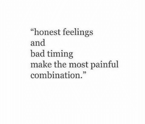 """Bad, Make, and Combination: """"honest feelings  and  bad timing  make the most painful  combination."""""""