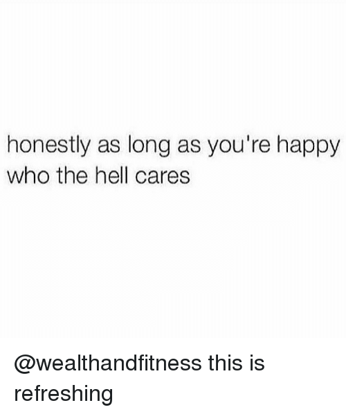Gym, Happy, and Hell: honestly as long as you're happy  who the hell cares @wealthandfitness this is refreshing