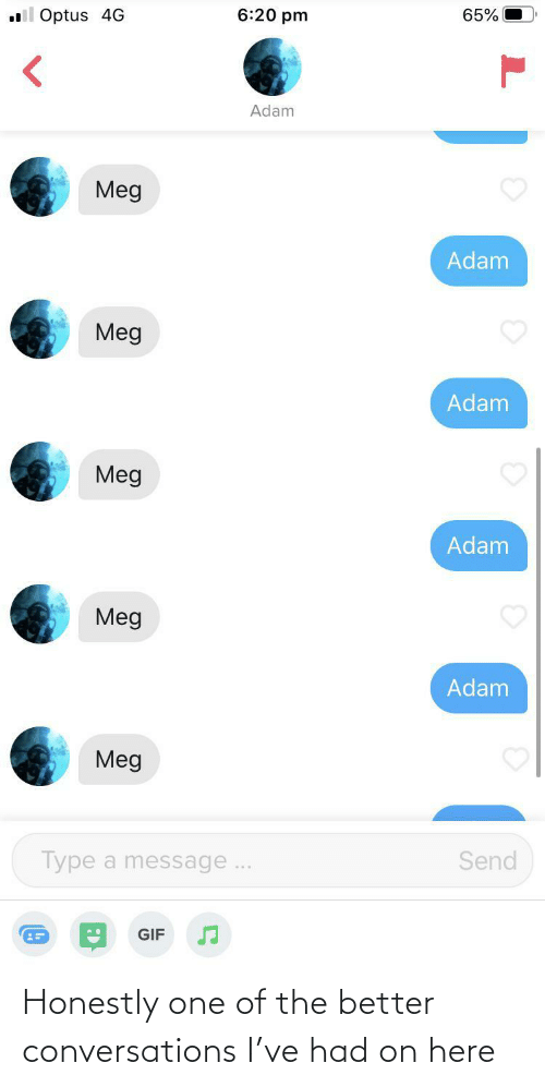 Honestly: Honestly one of the better conversations I've had on here
