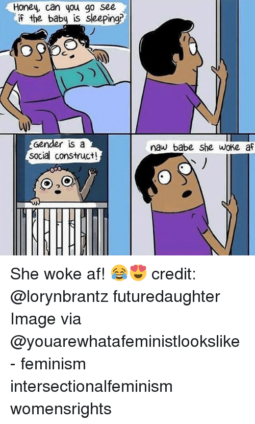 social construct: Honey, can you g0 see  if the babu is sleeping?  Gender is a  social construct!  naw babe She woke af She woke af! 😂😍 credit: @lorynbrantz futuredaughter Image via @youarewhatafeministlookslike - feminism intersectionalfeminism womensrights