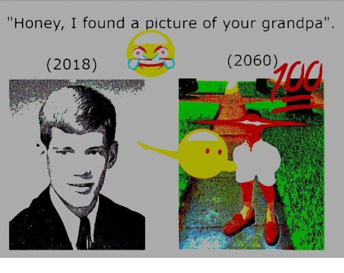 "Grandpa, Dank Memes, and A Picture: ""Honey, I found a picture of your grandpa"".  (2018)  (2060)"