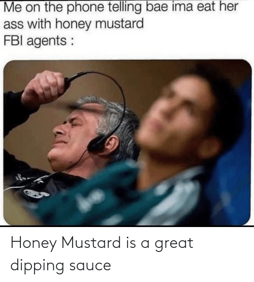 honey: Honey Mustard is a great dipping sauce