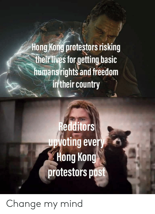 Hong Kong, Change, and Freedom: Hong Kong protestors risking  their lives for getting basic  humansrights and freedom  in'their country  Redditors  upvoting every  Hong Kong  protestors post Change my mind