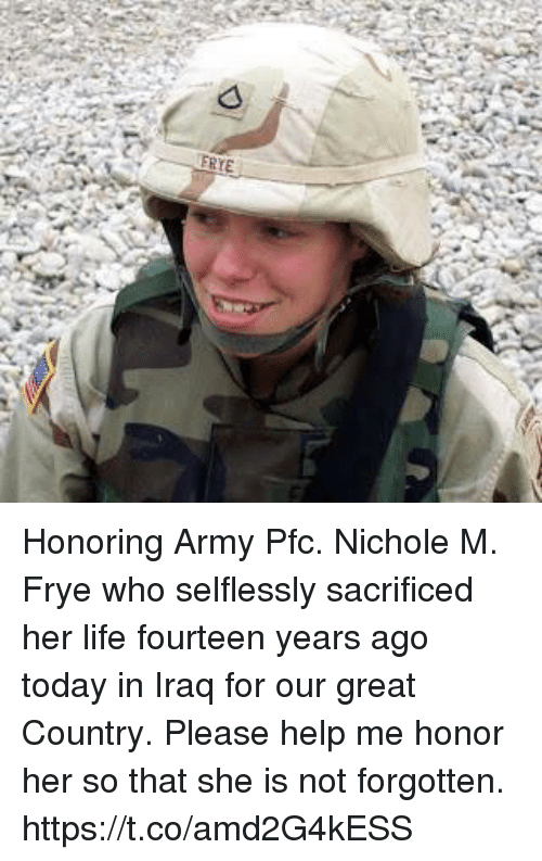Life, Memes, and Army: Honoring Army Pfc. Nichole M. Frye who selflessly sacrificed her life fourteen years ago today in Iraq for our great Country. Please help me honor her so that she is not forgotten. https://t.co/amd2G4kESS