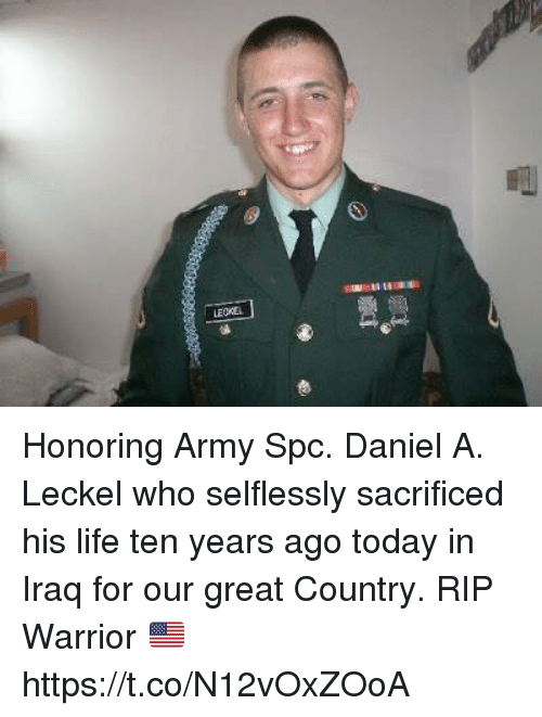 Life, Memes, and Army: Honoring Army Spc. Daniel A. Leckel who selflessly sacrificed his life ten years ago today in Iraq for our great Country. RIP Warrior 🇺🇸 https://t.co/N12vOxZOoA