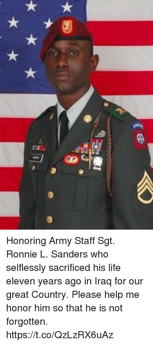 Life, Memes, and Army: Honoring Army Staff Sgt. Ronnie L. Sanders who selflessly sacrificed his life eleven years ago in Iraq for our great Country. Please help me honor him so that he is not forgotten. https://t.co/QzLzRX6uAz