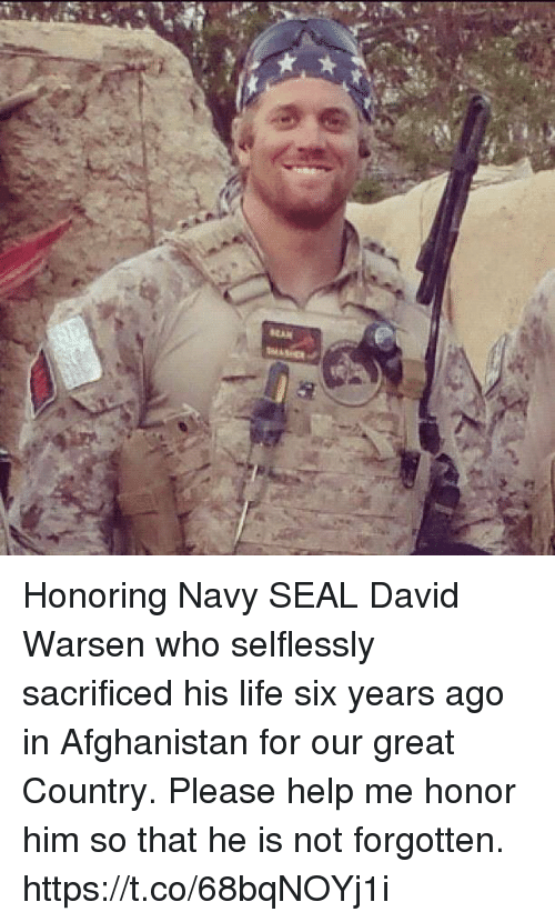 Life, Memes, and Afghanistan: Honoring Navy SEAL David Warsen who selflessly sacrificed his life six years ago in Afghanistan for our great Country. Please help me honor him so that he is not forgotten. https://t.co/68bqNOYj1i