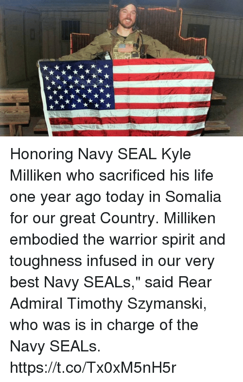 """Life, Memes, and Best: Honoring Navy SEAL Kyle Milliken who sacrificed his life one year ago today in Somalia for our great Country. Milliken embodied the warrior spirit and toughness infused in our very best Navy SEALs,"""" said Rear Admiral Timothy Szymanski, who was is in charge of the Navy SEALs. https://t.co/Tx0xM5nH5r"""
