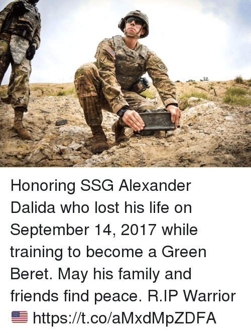Family, Friends, and Life: Honoring SSG Alexander Dalida who lost his life on September 14, 2017 while training to become a Green Beret. May his family and friends find peace. R.IP Warrior 🇺🇸 https://t.co/aMxdMpZDFA