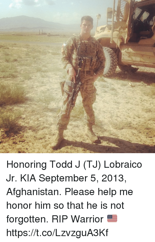 Memes, Afghanistan, and Help: Honoring Todd J (TJ) Lobraico Jr. KIA September 5, 2013, Afghanistan. Please help me honor him so that he is not forgotten. RIP Warrior 🇺🇸 https://t.co/LzvzguA3Kf