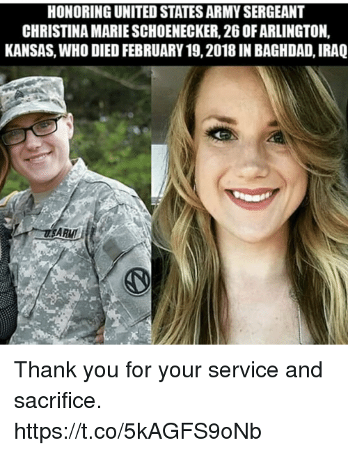 Memes, Army, and Thank You: HONORING UNITED STATES ARMY SERGEANT  CHRISTINA MARIE SCHOENECKER, 26 OFARLINGTON,  KANSAS, WHO DIED FEBRUARY 19,2018 IN BAGHDAD, IRAQ Thank you for your service and sacrifice. https://t.co/5kAGFS9oNb