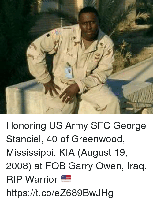 Memes, Army, and Iraq: Honoring US Army SFC George Stanciel, 40 of Greenwood, Mississippi, KIA (August 19, 2008) at FOB Garry Owen, Iraq. RIP Warrior 🇺🇸 https://t.co/eZ689BwJHg