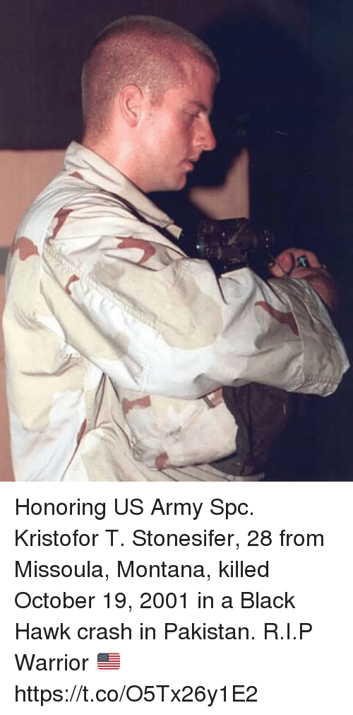 Memes, Army, and Black: Honoring US Army Spc. Kristofor T. Stonesifer, 28 from Missoula, Montana, killed October 19, 2001 in a Black Hawk crash in Pakistan. R.I.P Warrior 🇺🇸 https://t.co/O5Tx26y1E2