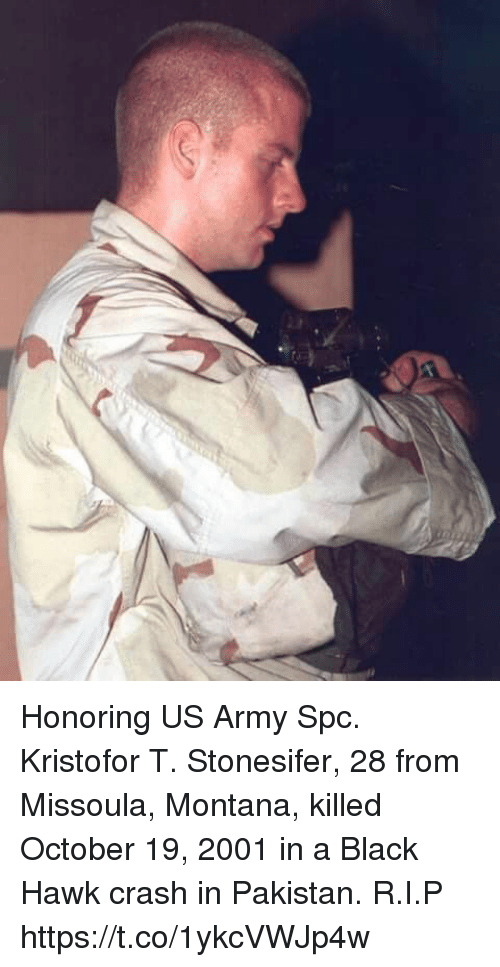 Memes, Army, and Black: Honoring US Army Spc. Kristofor T. Stonesifer, 28 from Missoula, Montana, killed October 19, 2001 in a Black Hawk crash in Pakistan. R.I.P https://t.co/1ykcVWJp4w