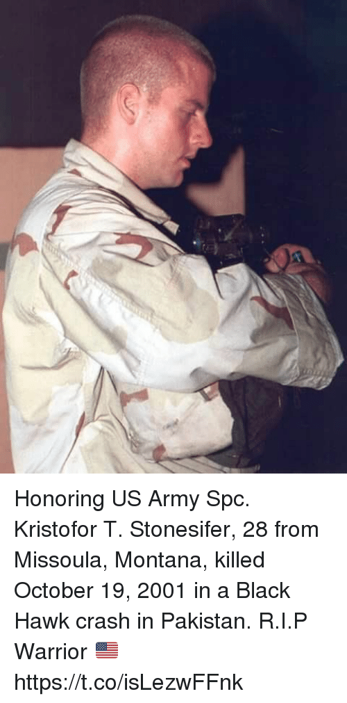 Memes, Army, and Black: Honoring US Army Spc. Kristofor T. Stonesifer, 28 from Missoula, Montana, killed October 19, 2001 in a Black Hawk crash in Pakistan. R.I.P Warrior 🇺🇸 https://t.co/isLezwFFnk