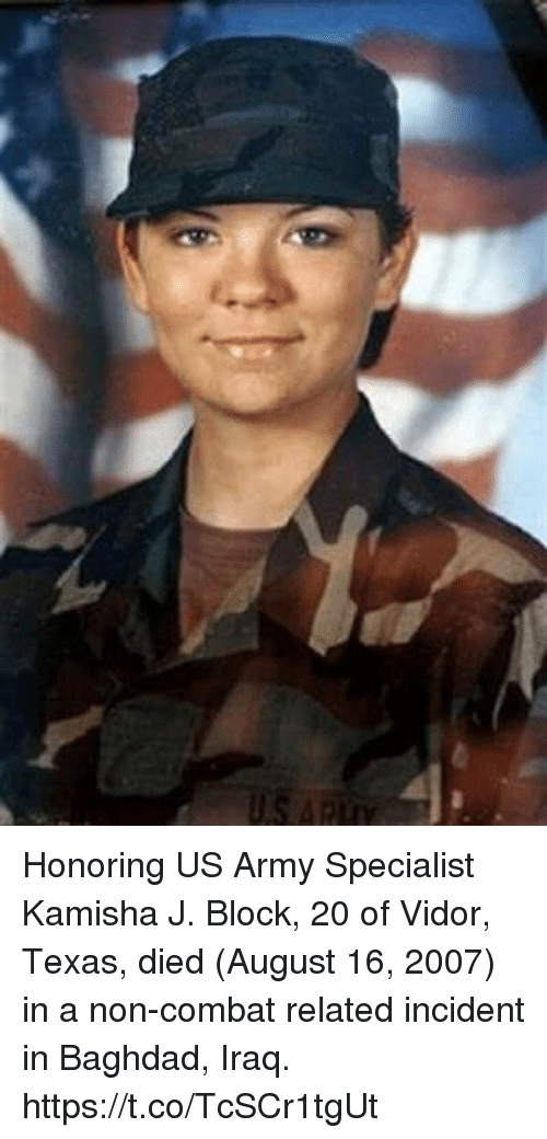 Combate: Honoring US Army Specialist Kamisha J. Block, 20 of Vidor, Texas, died (August 16, 2007) in a non-combat related incident in Baghdad, Iraq. https://t.co/TcSCr1tgUt