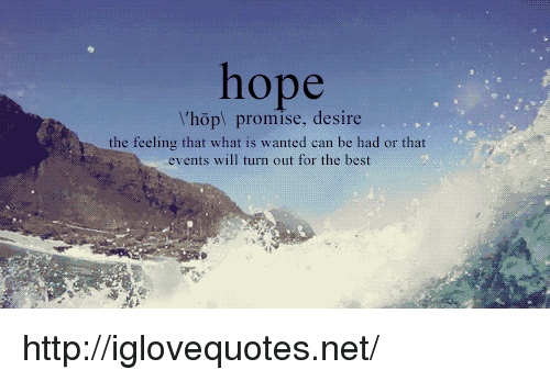 """Best, Http, and What Is: hope  \""""hop\ promise, desire  the feeling that what is wanted can be had or that  events will turn out for the best http://iglovequotes.net/"""