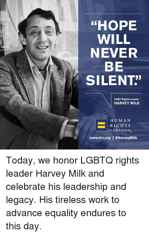 "Lgbt, Memes, and Work: ""HOPE  WILL  NEVER  BE  SILENT""  LGBT Rights Leader  HARVEY MILK  HUMAN  RIGHTS  CAMPAIGN  www.hrc.org 