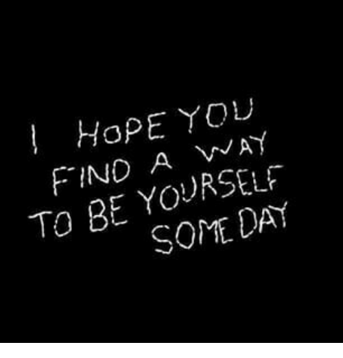 Hope, Day, and You: ! HoPE You  FIND A AY  2  To BE YOURSELF  SOME DAY