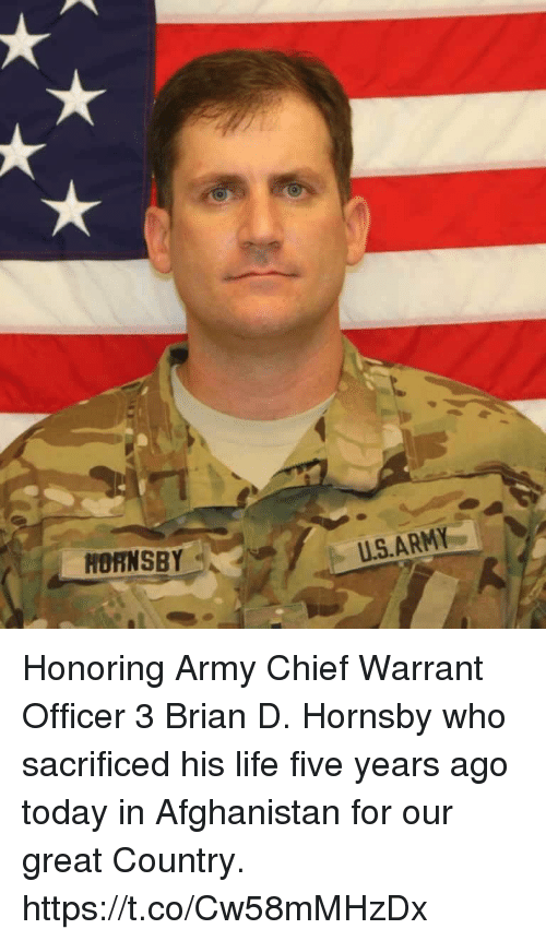 warrant officer: HORNSBY-  U.S.ARMY Honoring Army Chief Warrant Officer 3 Brian D. Hornsby who sacrificed his life five years ago today in Afghanistan for our great Country. https://t.co/Cw58mMHzDx