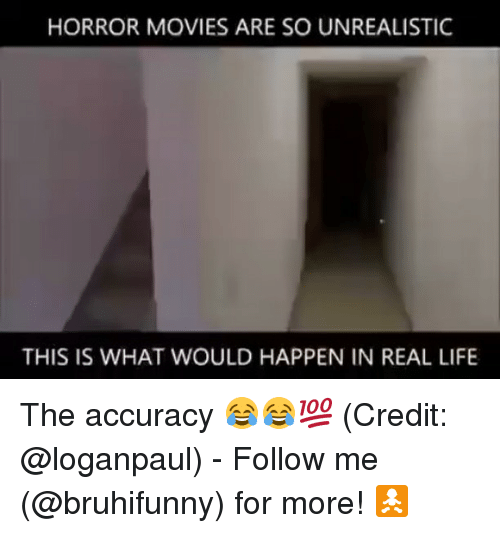 Happenes: HORROR MOVIES ARE SO UNREALISTIC  THIS IS WHAT WOULD HAPPEN IN REAL LIFE The accuracy 😂😂💯 (Credit: @loganpaul) - Follow me (@bruhifunny) for more! 🚼