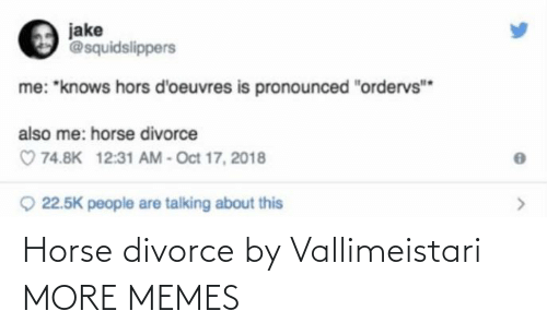 Horse: Horse divorce by Vallimeistari MORE MEMES