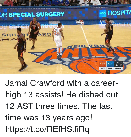 Memes, Time, and 🤖: HOSPITA  HSS  OR SPECIAL SURGERY  UR  23  SOU  ARD  111 95 4TH 18  6:03  PHX NYK IMSG Jamal Crawford with a career-high 13 assists!   He dished out 12 AST three times. The last time was 13 years ago!    https://t.co/REfHStfiRq
