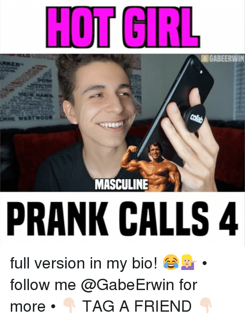 Memes, Prank, and Hot Girls: HOT GIRL  GABEERWIN  MASCULINE  PRANK CALLS 4 full version in my bio! 😂💁🏼 • follow me @GabeErwin for more • 👇🏻 TAG A FRIEND 👇🏻