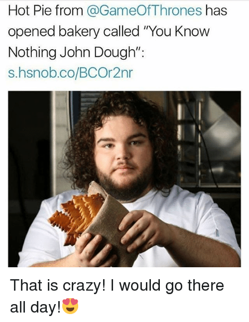 """Doughe: Hot Pie from @GameOfThrones has  opened bakery called """"You Know  Nothing John Dough"""";  s.hsnob.co/BCOr2nr That is crazy! I would go there all day!😍"""