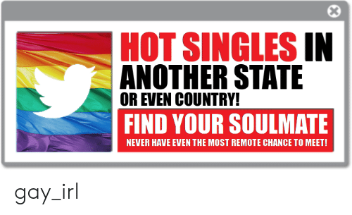 Never, Singles, and Irl: HOT SINGLES IN  ANOTHER STATE  OR EVEN COUNTRY!  FIND YOUR SOULMATE  NEVER HAVE EVEN THE MOST REMOTE CHANCE TO MEET! gay_irl