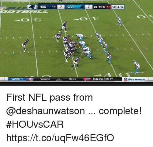 Memes, Nfl, and Bills: HOU  7  CAR  7  2ND 14:47 14  1ST & 10  WEEK 1 羽アーVIKINGS  VS  BILLS  THU 8/10 7PM ET First NFL pass from @deshaunwatson ... complete!  #HOUvsCAR https://t.co/uqFw46EGfO