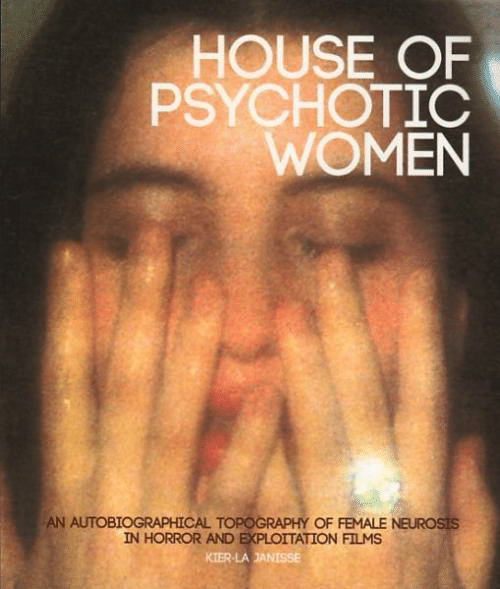 House Of: HOUSE OF  PSYCHOTIC  WOMEN  AN AUTOBIOGRAPHICAL TOPOGRAPHY OF FEMALE NEUROSIS  IN HORROR AND EXPLOITATION FILMS  KIER-LAJANISSE