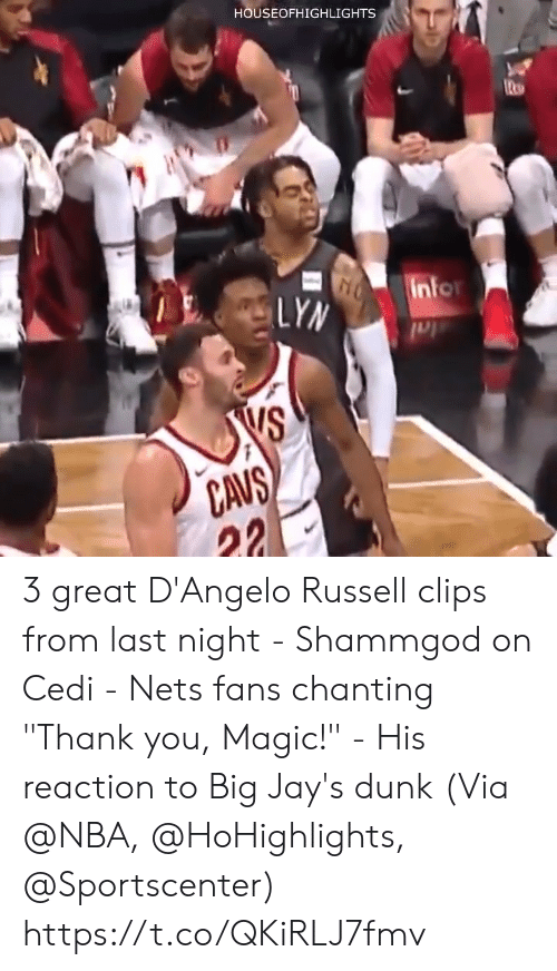 "Dunk, Memes, and Nba: HOUSEOFHIGHLIGHTS  in  VS  CAUS 3 great D'Angelo Russell clips from last night - Shammgod on Cedi - Nets fans chanting ""Thank you, Magic!"" - His reaction to Big Jay's dunk  (Via @NBA, @HoHighlights, @Sportscenter) https://t.co/QKiRLJ7fmv"