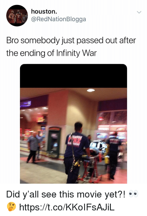 Houston, Infinity, and Movie: houston.  @RedNationBlogga  Bro somebody just passed out after  the ending of Infinity War Did y'all see this movie yet?! 👀🤔 https://t.co/KKoIFsAJiL