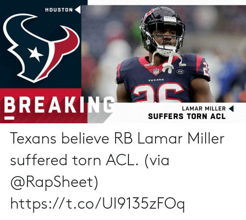 Memes, Houston Texans, and Houston: HOUSTON  TEXANS  TEXANS  BREAKING  LAMAR MILLER  SUFFERS TORN ACL Texans believe RB Lamar Miller suffered torn ACL. (via @RapSheet) https://t.co/UI9135zFOq