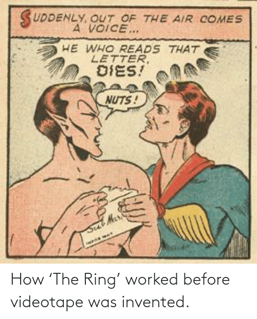 ring: How 'The Ring' worked before videotape was invented.