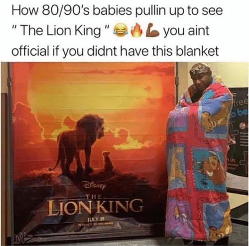 "Imax, The Lion King, and Free: How 80/90's babies pullin up to see  ""The Lion King ""  you aint  official if you didnt have this blanket  free  o be  H&  THE  LION KING  JULY 19  NREALD D AD IMAX"