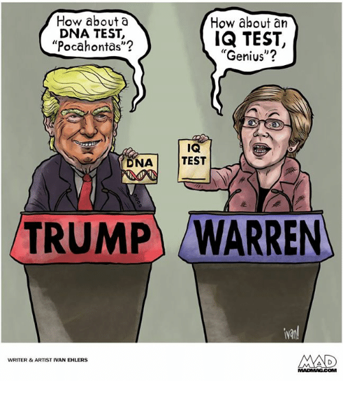 "Pocahontas: How abouta  DNA TEST,  ""Pocahontas""?  How about an  IQ TEST,  ""Genius""?  (r  IQ  I TEST  DNA  TRUMPWARREN  Van!  WRITER& ARTIST IVAN EHLERS  COM"