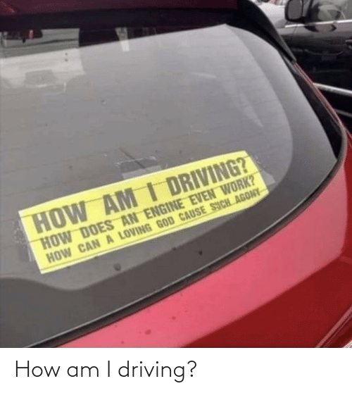 Driving, How, and Am I: How am I driving?