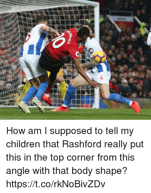Children, Soccer, and How: How am I supposed to tell my children that Rashford really put this in the top corner from this angle with that body shape? https://t.co/rkNoBivZDv