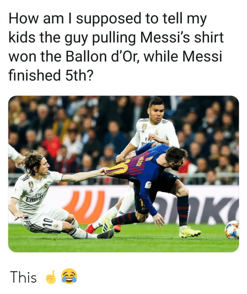 Ballon: How am l supposed to tell my  kids the guy pulling Messi's shirt  won the Ballon d'Or, while Messi  finished 5th?  Fly This ☝️😂