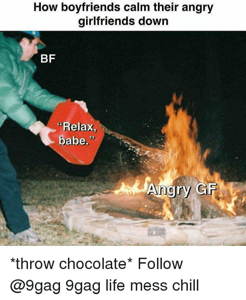 "9gag, Chill, and Life: How boyfriends calm their angry  girlfriends down  BF  ""Relax,  babe.  Angry GFHE *throw chocolate* Follow @9gag 9gag life mess chill"