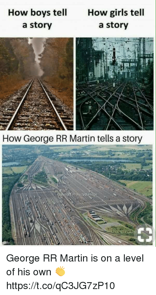 Girls, Martin, and George RR Martin: How boys tell  a story  How girls tell  a story  How George RR Martin tells a story George RR Martin is on a level of his own 👏 https://t.co/qC3JG7zP10