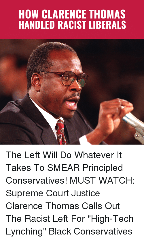 """Memes, Supreme, and Clarence Thomas: HOW CLARENCE THOMAS  HANDLED RACIST LIBERALS The Left Will Do Whatever It Takes To SMEAR Principled Conservatives!  MUST WATCH: Supreme Court Justice Clarence Thomas Calls Out The Racist Left For """"High-Tech Lynching"""" Black Conservatives"""