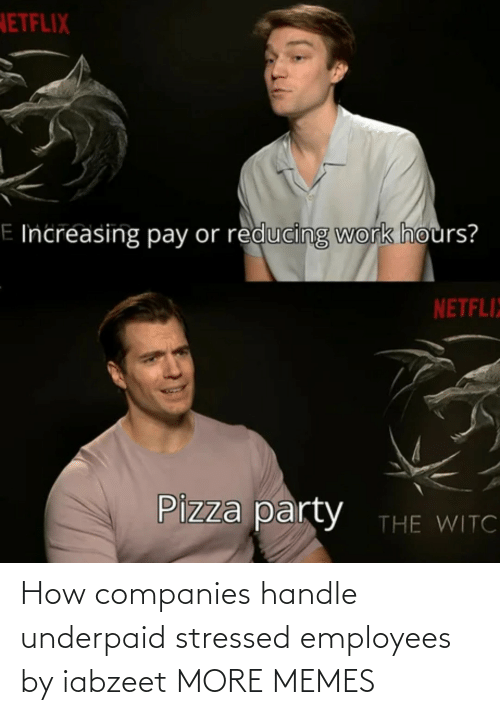 companies: How companies handle underpaid stressed employees by iabzeet MORE MEMES