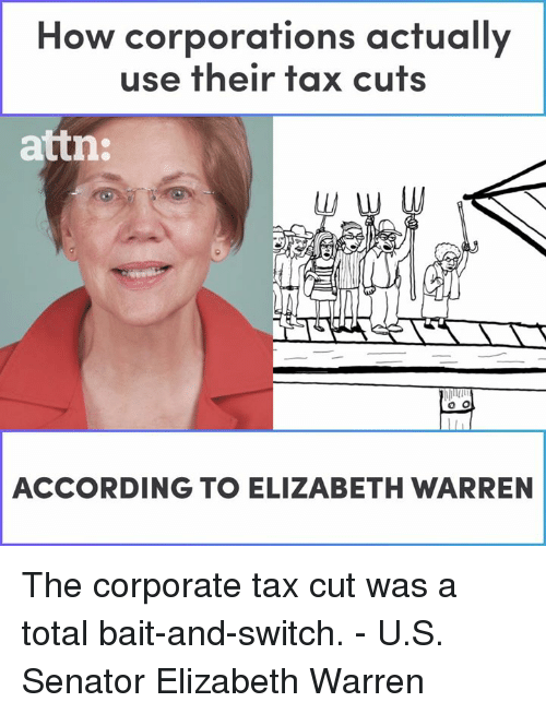 Elizabeth Warren, Memes, and According: How corporations actually  use their tax cuts  attn:  ACCORDING TO ELIZABETH WARREN The corporate tax cut was a total bait-and-switch. - U.S. Senator Elizabeth Warren